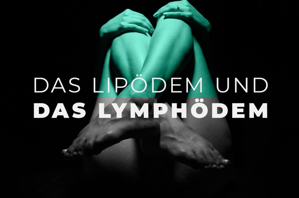 Das Lipödem und das Lymphödem